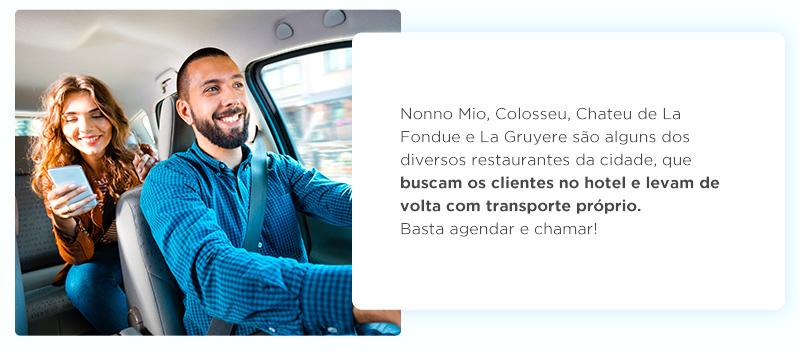 Nonno Mio, Colosseu, Chateu de La Fondue e La Gruyere são alguns dos diversos restaurantes da cidade, que buscam os clientes no hotel e levam de volta com transporte próprio. Basta agendar e chamar!